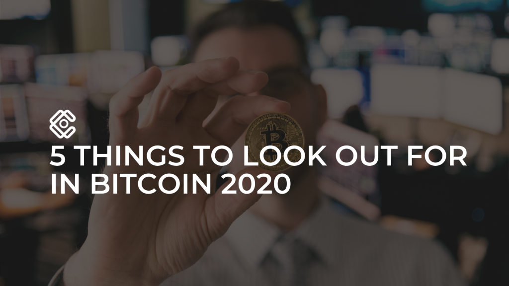 5 things to look out for in Bitcoin 2020