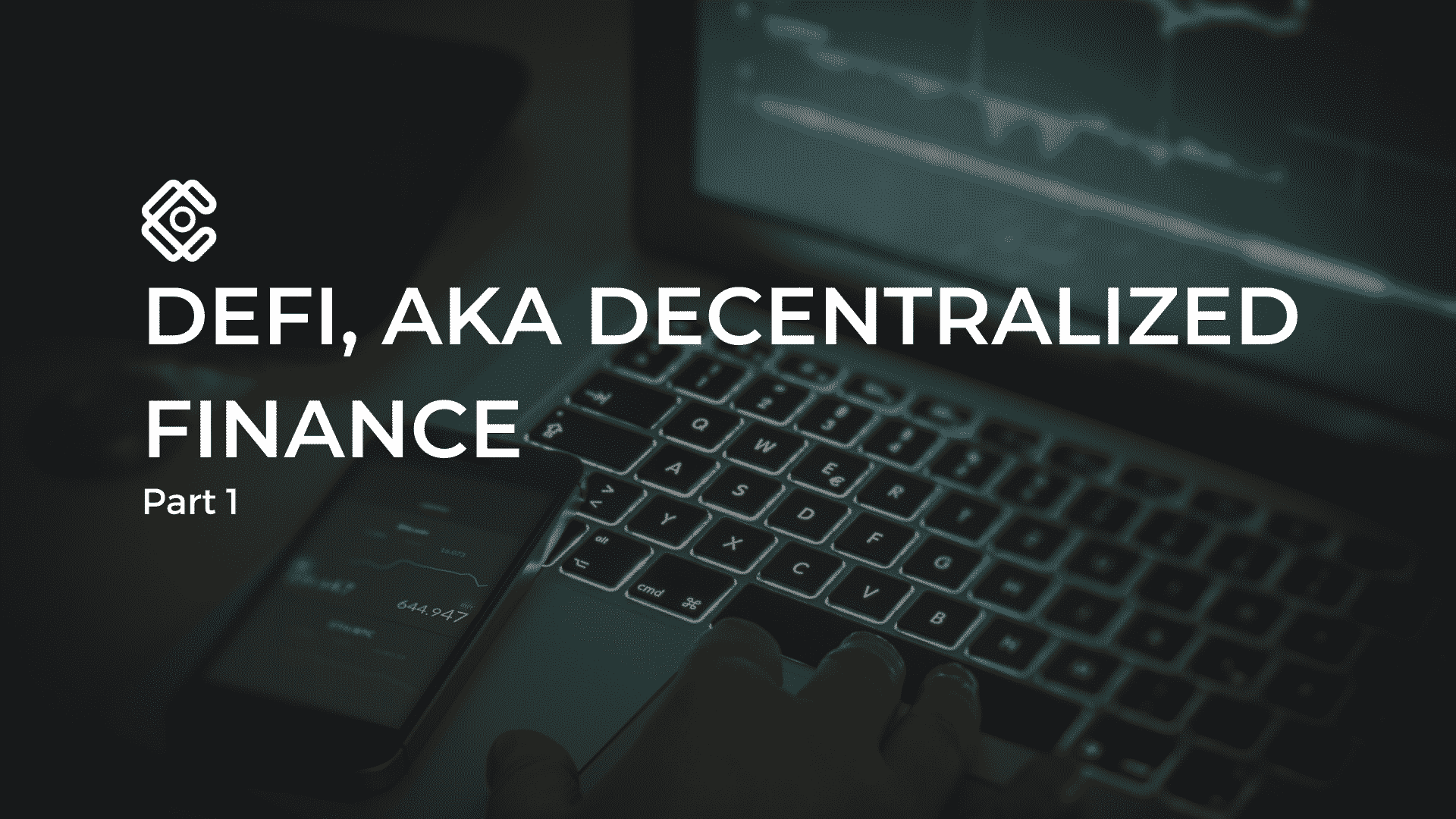 DeFi, aka Decentralized Finance. Part 1