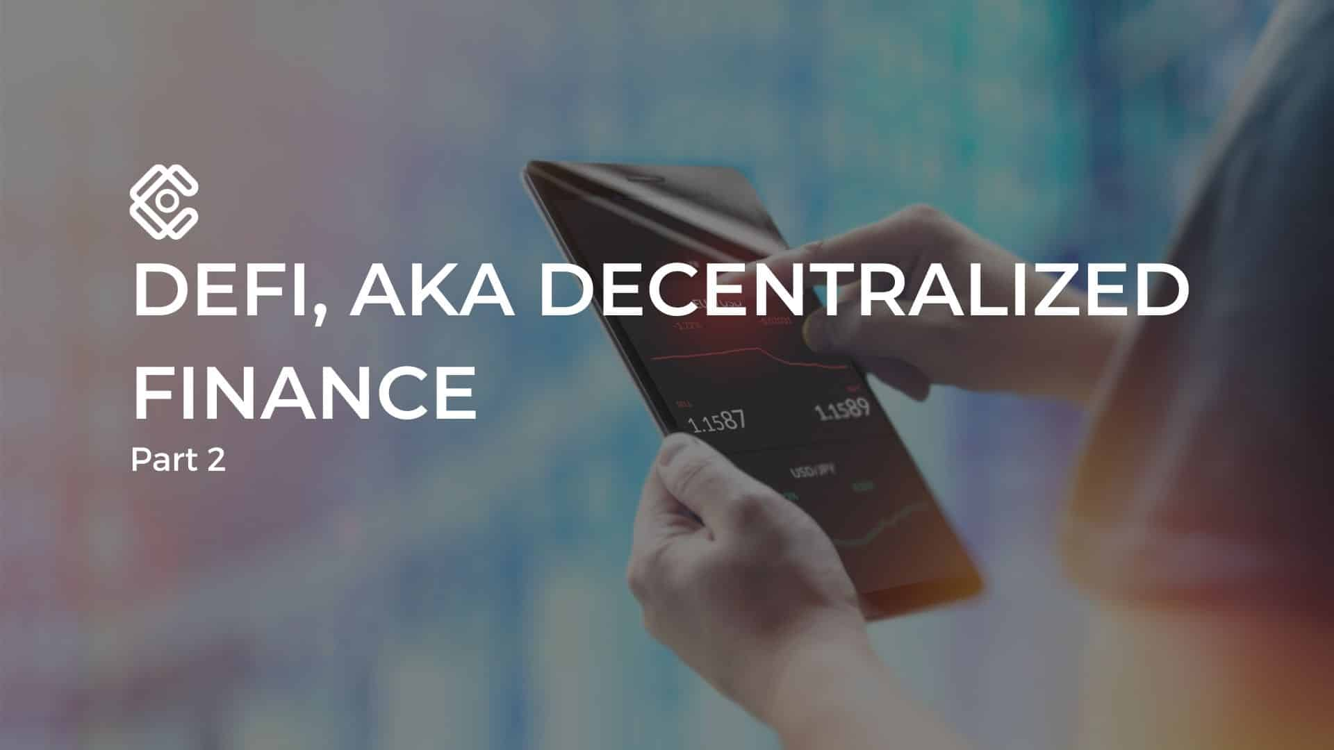 DeFi aka Decentralized Finance. Part 2