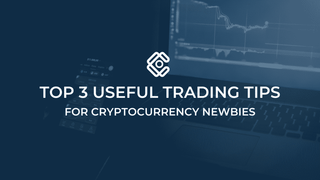 Top 3 useful trading tips for cryptocurrency newbies